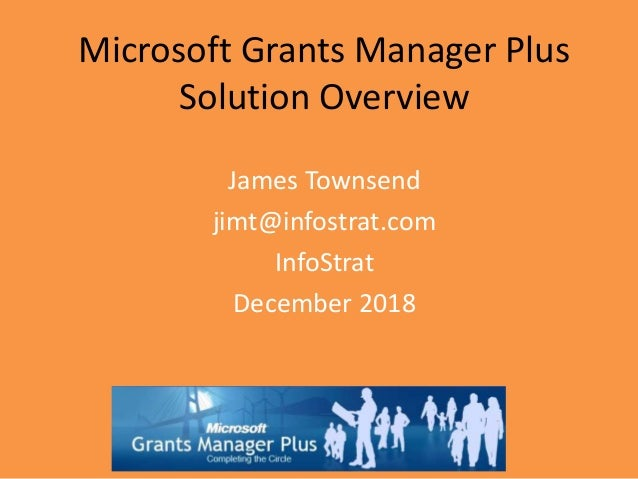 Microsoft Grants Manager Plus Solution Overview James Townsend jimt@infostrat.com InfoStrat December 2018