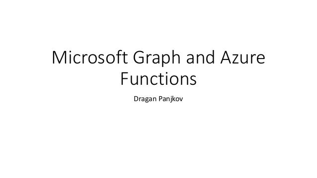 Microsoft Graph and Azure Functions Dragan Panjkov