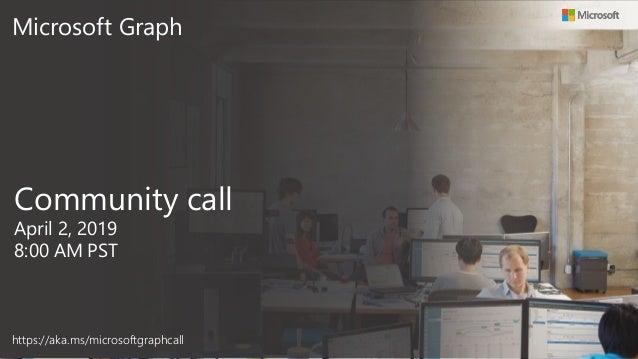 Microsoft Graph Community call April 2, 2019 8:00 AM PST https://aka.ms/microsoftgraphcall