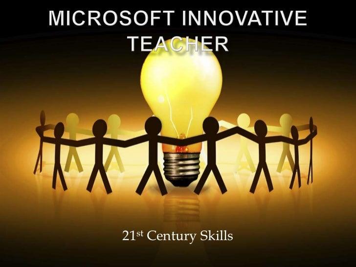 Microsoft Innovative Teacher<br />21st Century Skills<br />