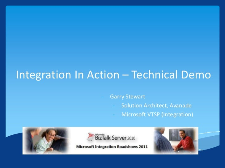 Integration In Action – Technical Demo<br /><ul><li>Garry Stewart