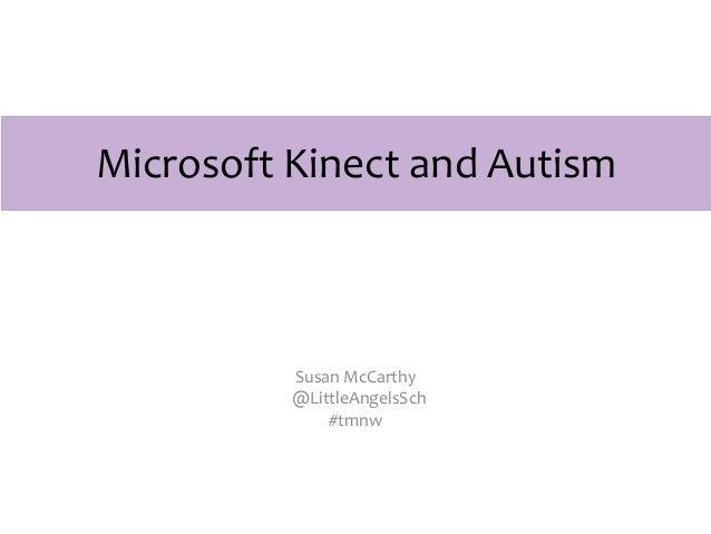 Microsoft Kinect and Autism          Susan McCarthy          @LittleAngelsSch              #tmnw