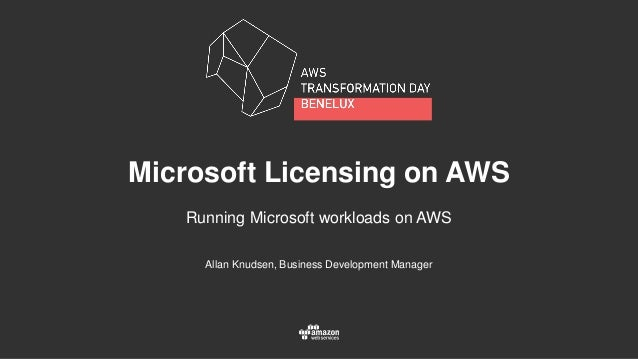 Allan Knudsen, Business Development Manager Microsoft Licensing on AWS Running Microsoft workloads on AWS