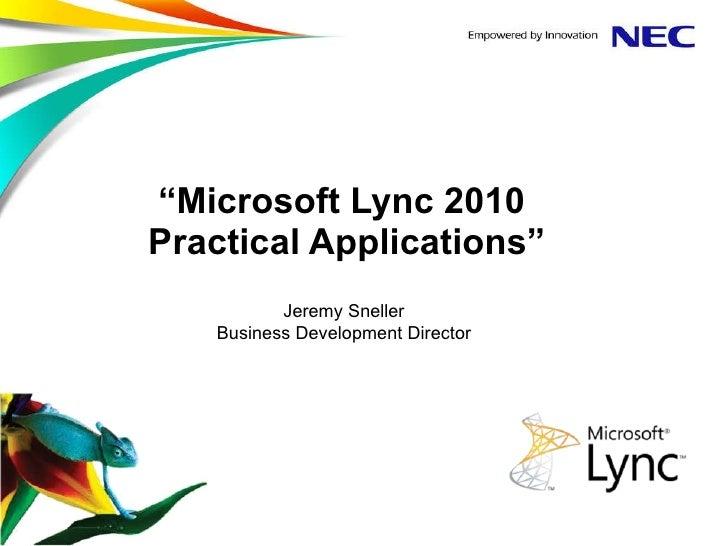 """ Microsoft Lync 2010  Practical Applications"" Jeremy Sneller Business Development Director"