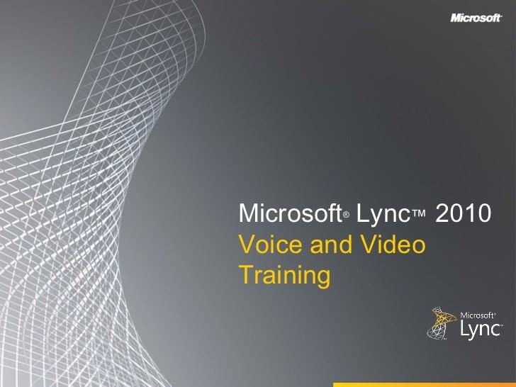 Microsoft Lync™ 2010        ®Voice and VideoTraining