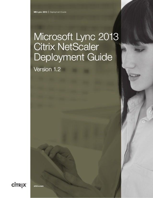 citrix.com MS Lync 2013 Deployment Guide Microsoft Lync 2013 Citrix NetScaler Deployment Guide Version 1.2 Microsoft Lync ...