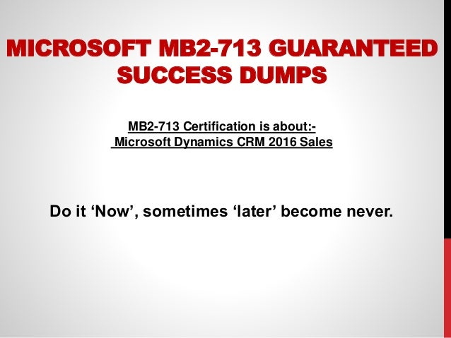microsoft mb2 713 guaranteed success dumps mb2 713 certification is about microsoft