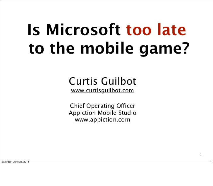 Is Microsoft too late                     to the mobile game?                          Curtis Guilbot                     ...