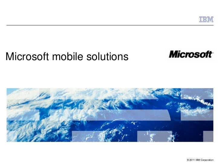 Microsoft mobile solutions                             © 2011 IBM Corporation