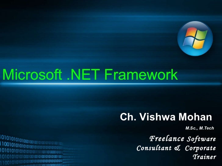 Microsoft .NET Framework Ch. Vishwa Mohan M.Sc., M.Tech Freelance  Software Consultant &  Corporate Trainer