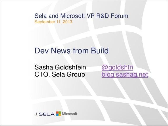 Sela and Microsoft VP R&D Forum September 11, 2013 Dev News from Build Sasha Goldshtein @goldshtn CTO, Sela Group blog.sas...