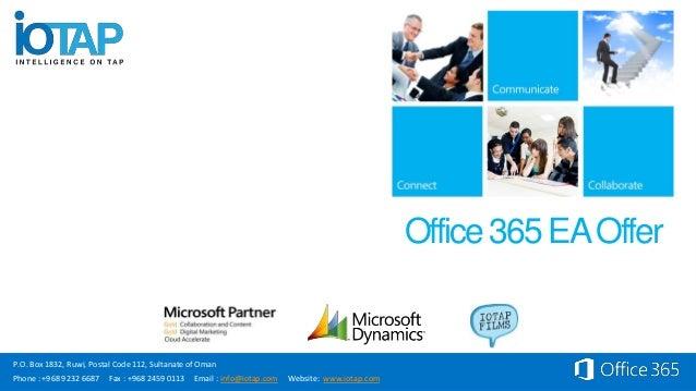 Office 365 EA OfferP.O. Box 1832, Ruwi, Postal Code 112, Sultanate of OmanPhone : +968 9232 6687    Fax : +968 2459 0113  ...