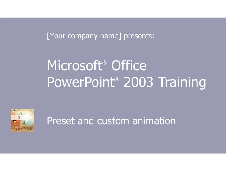 Microsoft ®  Office  PowerPoint ®  2003 Training Preset and custom animation [Your company name] presents: