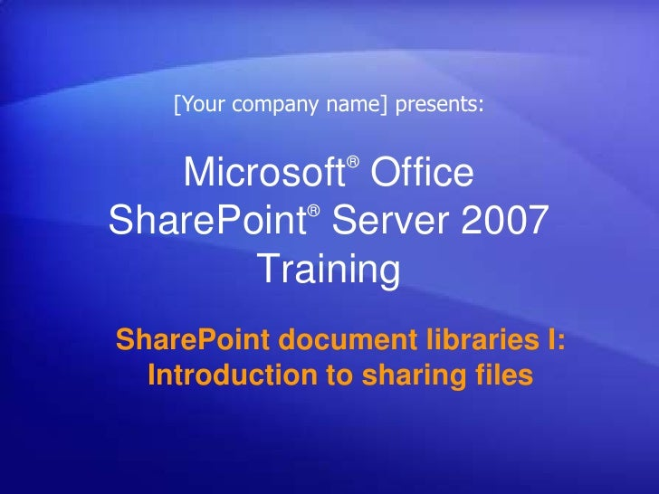 [Your company name] presents:<br />Microsoft® Office SharePoint® Server 2007 Training<br />SharePoint document libraries I...