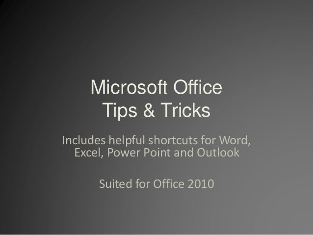Microsoft Office Tips & Tricks Includes helpful shortcuts for Word, Excel, Power Point and Outlook Suited for Office 2010