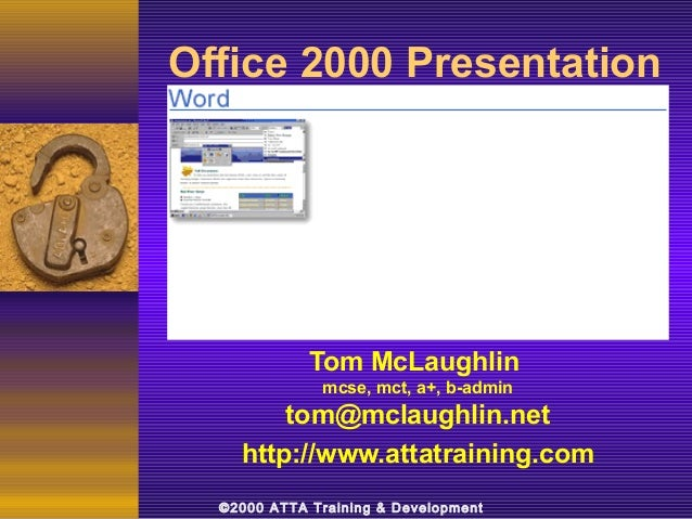 Office 2000 Presentation             Tom McLaughlin              mcse, mct, a+, b-admin        tom@mclaughlin.net    http:...
