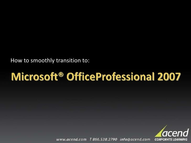How to smoothly transition to:<br />Microsoft®OfficeProfessional 2007<br />