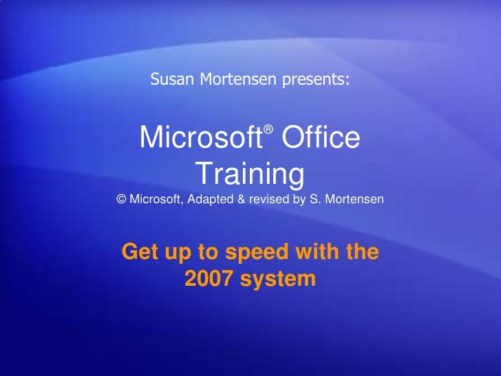 Susan Mortensen presents:                           ®    Microsoft Office        Training © Microsoft, Adapted & revised b...
