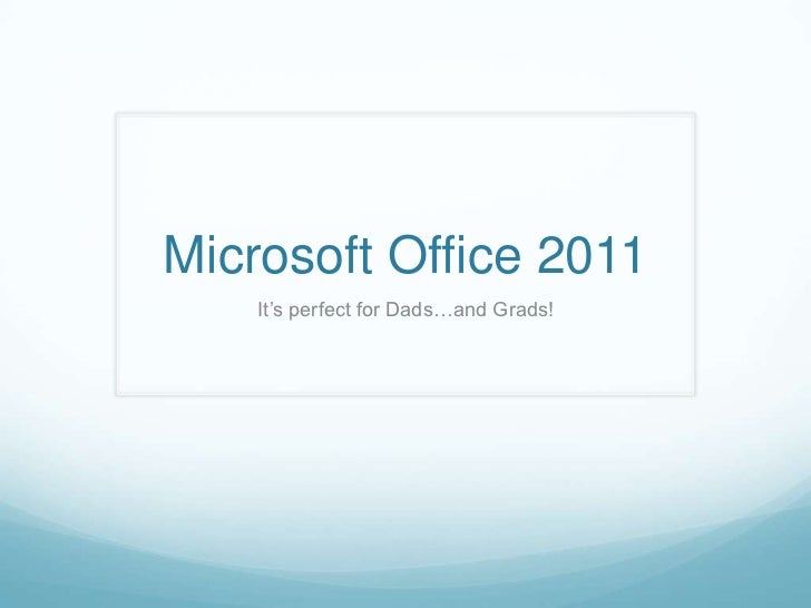 Microsoft Office 2011<br />It's perfect for Dads…and Grads!<br />