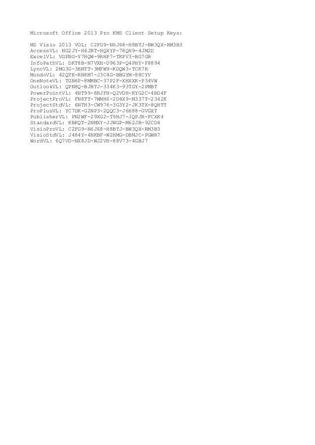 Microsoft Office 2013 Pro KMS Client Setup Keys:MS Visio 2013 VOL: C2FG9-N6J68-H8BTJ-BW3QX-RM3B3AccessVL: NG2JY-H4JBT-HQXY...