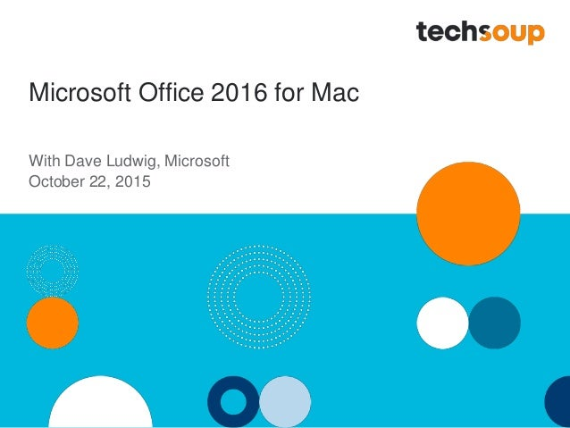 Microsoft Office 2016 for Mac With Dave Ludwig, Microsoft October 22, 2015