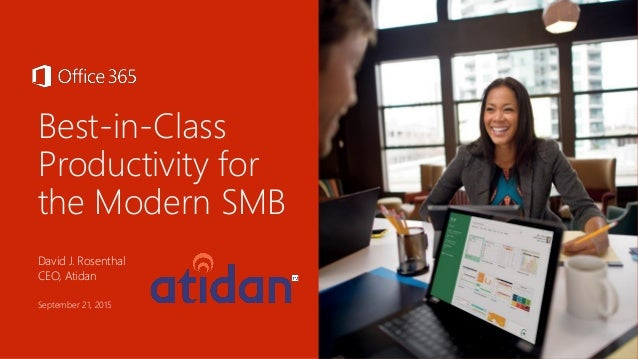 Best-in-Class Productivity for the Modern SMB David J. Rosenthal CEO, Atidan September 21, 2015