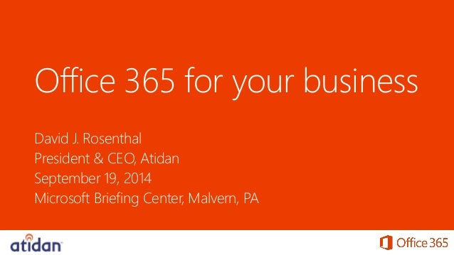 Office 365 for your business  David J. Rosenthal  President & CEO, Atidan  September 19, 2014  Microsoft Briefing Center, ...