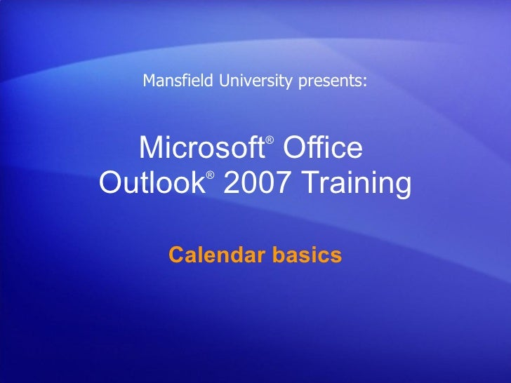 Microsoft ®  Office  Outlook ®   2007 Training Calendar basics Mansfield University presents: