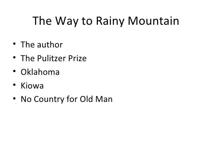 The Way to Rainy Mountain <ul><li>The author </li></ul><ul><li>The Pulitzer Prize </li></ul><ul><li>Oklahoma </li></ul><ul...
