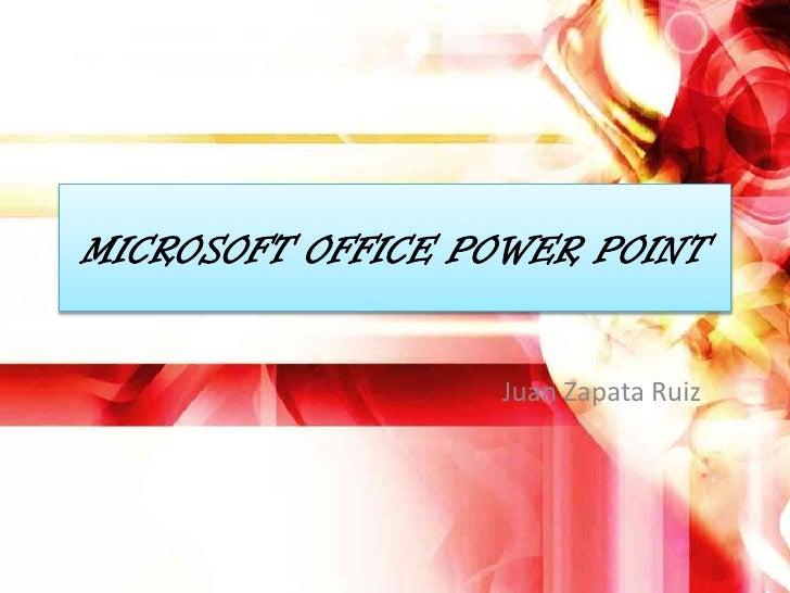MICROSOFT OFFICE POWER POINT                     Juan Zapata Ruiz