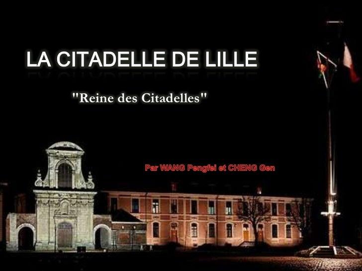"""LA CITADELLE DE LILLE<br />""""Reine des Citadelles""""<br />Par WANG Pengfei et CHENG Gen <br />"""