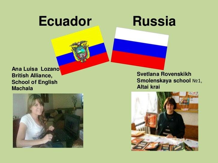 Ecuador    RussiaAna Luisa LozanoBritish Alliance,   Svetlana RovenskikhSchool of English   Smolenskaya school №1,Machala ...