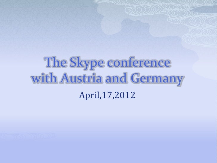 The Skype conferencewith Austria and Germany       April,17,2012