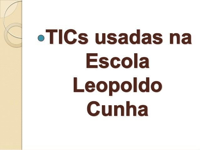TICs usado na escolaLeopoldo Cunha