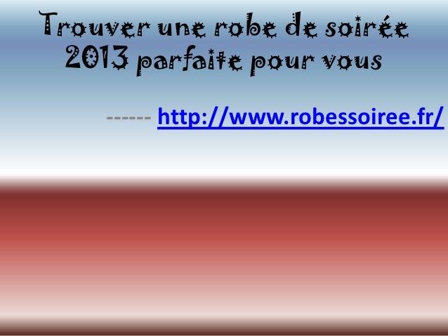 Trouver une robe de soirée  2013 parfaite pour vous    ------ http://www.robessoiree.fr/