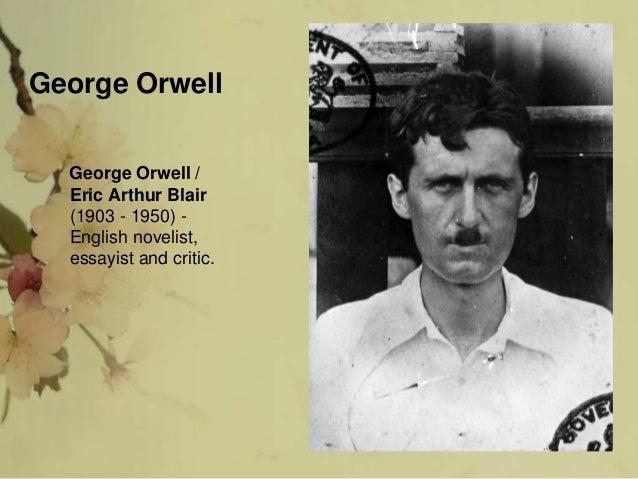George Orwell George Orwell / Eric Arthur Blair (1903 - 1950) - English novelist, essayist and critic.