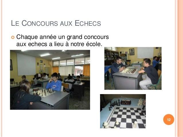 LE CONCOURS AUX ECHECS   Chaque année un grand concours  aux echecs a lieu à notre école.  12