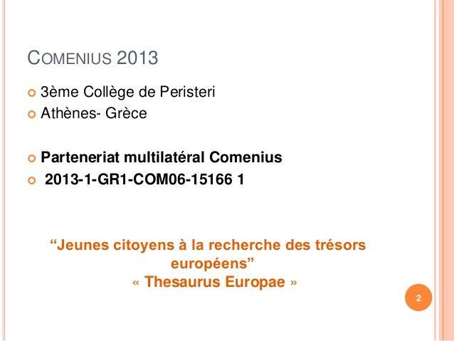 COMENIUS 2013   3ème Collège de Peristeri   Athènes- Grèce   Parteneriat multilatéral Comenius   2013-1-GR1-COM06-1516...