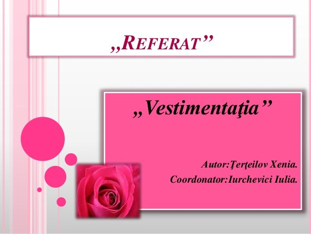 ,,REFERAT'' ,,Vestimentaţia'' Autor:Ţerţeilov Xenia. Coordonator:Iurchevici Iulia.
