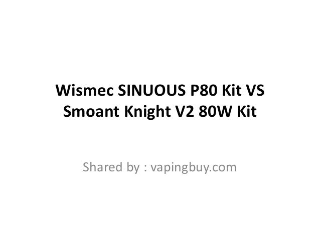 Wismec SINUOUS P80 Kit vs Smoant Knight V2 Kit