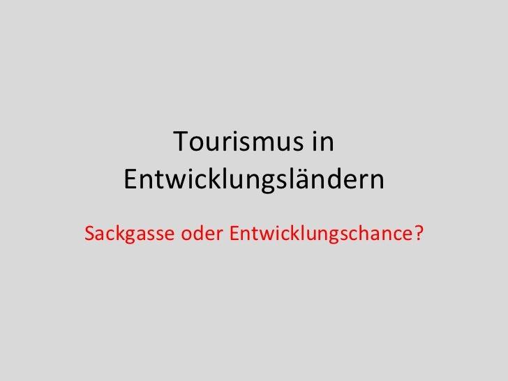 Tourismus in Entwicklungsländern Sackgasse oder Entwicklungschance?