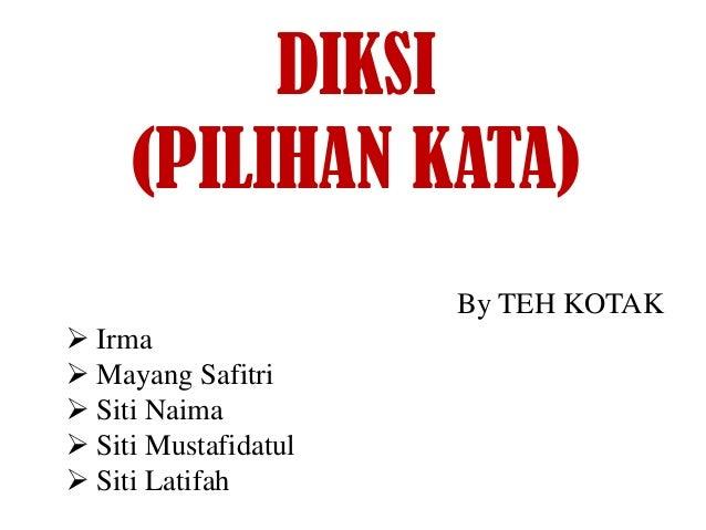 DIKSI (PILIHAN KATA) By TEH KOTAK  Irma  Mayang Safitri  Siti Naima  Siti Mustafidatul  Siti Latifah