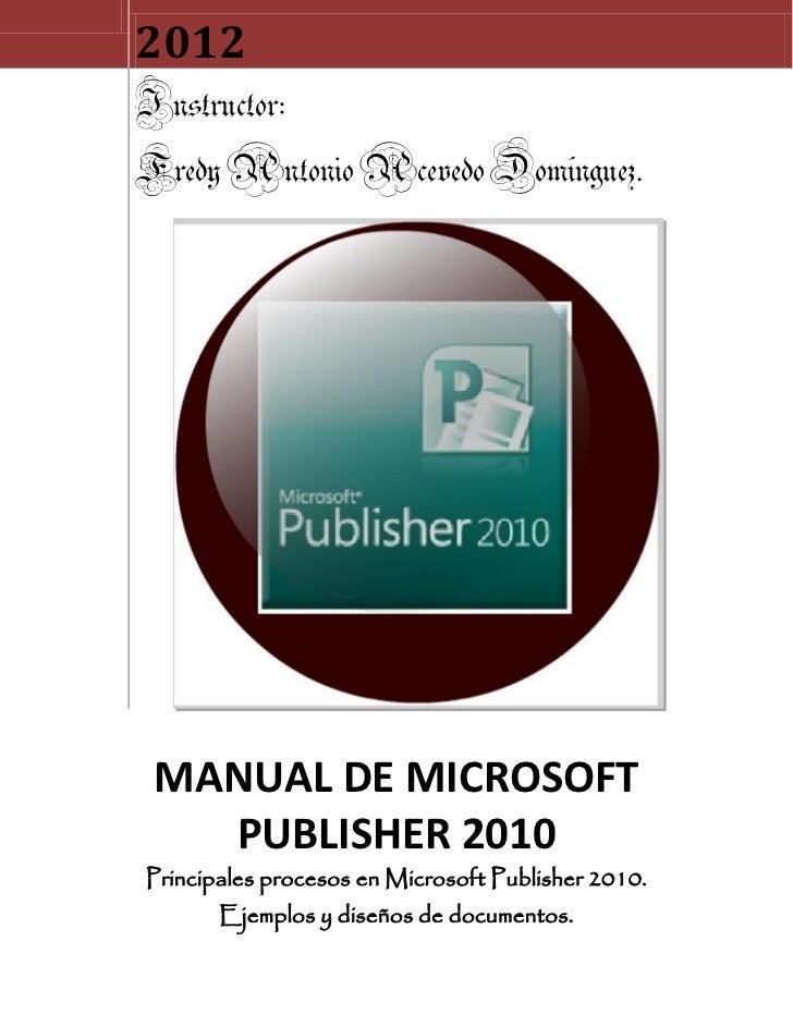 2012Instructor:Fredy Antonio Acevedo Domínguez. MANUAL DE MICROSOFT   PUBLISHER 2010Principales procesos en Microsoft Publ...