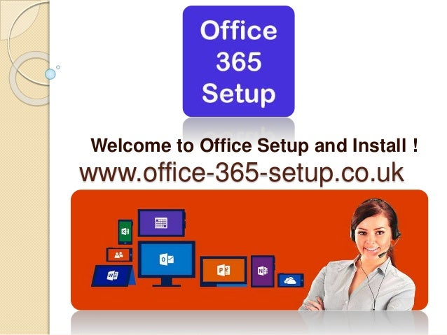 www.office-365-setup.co.uk Welcome to Office Setup and Install !