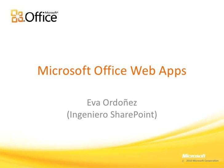 Microsoft Office Web Apps<br />Eva Ordoñez (Ingeniero SharePoint)<br />2010 Microsoft Corporation<br />
