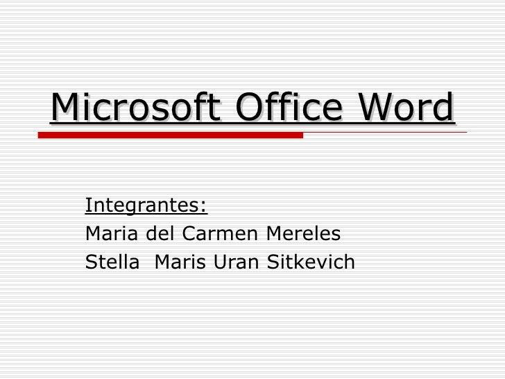 Microsoft Office Word Integrantes: Maria del Carmen Mereles Stella  Maris Uran Sitkevich