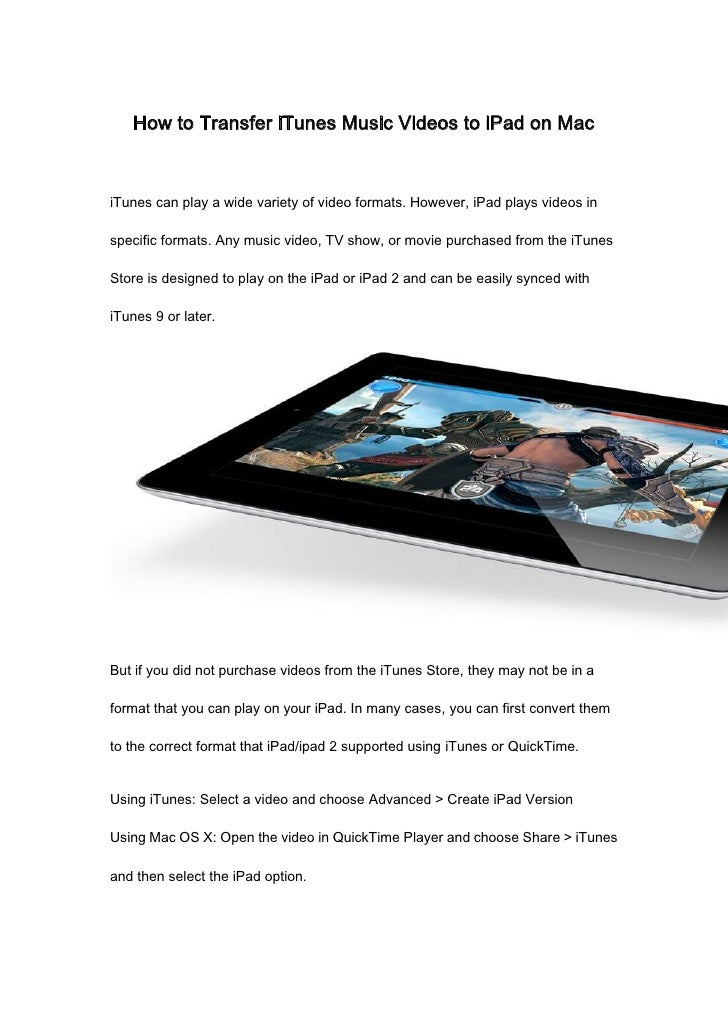 How to Transfer iTunes Music Videos to iPad on MaciTunes can play a wide variety of video formats. However, iPad plays vid...