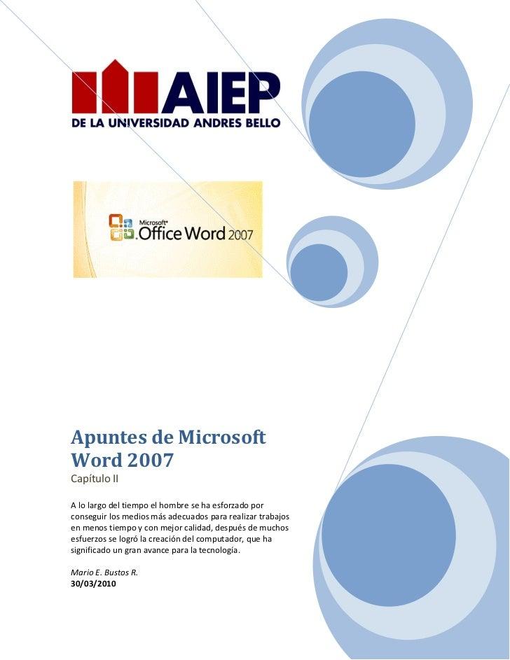 Apuntes de MicrosoftWord 2007Capítulo IIA lo largo del tiempo el hombre se ha esforzado porconseguir los medios más adecua...