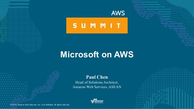 © 2016, Amazon Web Services, Inc. or its Affiliates. All rights reserved. Microsoft on AWS Paul Chen Head of Solutions Arc...