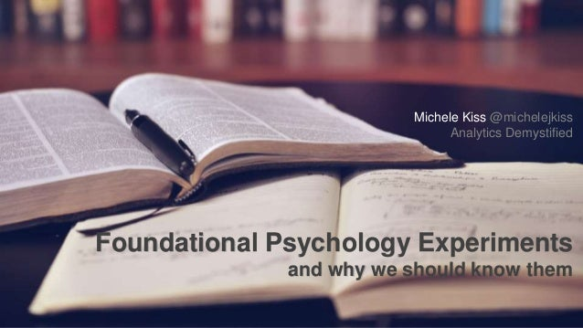 @michelejkiss Foundational Psychology Experiments and why we should know them Michele Kiss @michelejkiss Analytics Demysti...